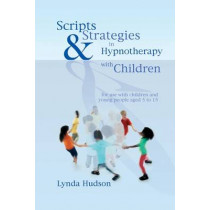 Scripts and Strategies in Hypnotherapy with Children by Lynda Hudson, 9781845901394