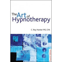The Art of Hypnotherapy - Fourth Edition: Mastering client-centered techniques by Roy Hunter, 9781845904401