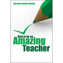 How to be an Amazing Teacher by Caroline Bentley-Davies, 9781845904425