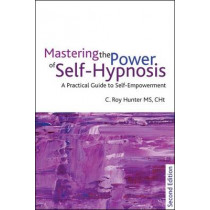 Mastering the Power of Self-Hypnosis: A Practical Guide to Self Empowerment - second edition by Roy Hunter, 9781845904654
