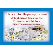 Harry the Hypno-potamus: Metaphorical Tales for the Treatment of Children by Linda Thomson, 9781845907266