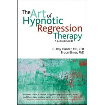 The Art of Hypnotic Regression Therapy: A Clinical Guide by C. Roy Hunter, 9781845908515