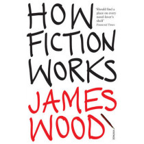 How Fiction Works by James Wood, 9781845950934