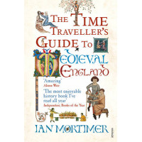 The Time Traveller's Guide to Medieval England: A Handbook for Visitors to the Fourteenth Century by Ian Mortimer, 9781845950996