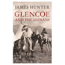 Glencoe and the Indians by James Hunter, 9781845965402