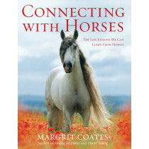 Connecting with Horses: The Life Lessons We Can Learn from Horses by Margrit Coates, 9781846040856