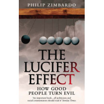 The Lucifer Effect: How Good People Turn Evil by Philip Zimbardo, 9781846041037