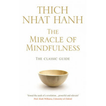 The Miracle Of Mindfulness: The Classic Guide to Meditation by the World's Most Revered Master by Thich Nhat Hanh, 9781846041068