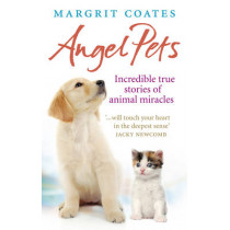 Angel Pets: Incredible True Stories of Animal Miracles by Margrit Coates, 9781846042577