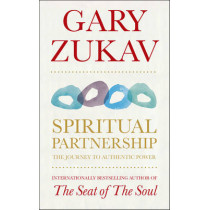 Spiritual Partnership: The Journey To Authentic Power by Gary Zukav, 9781846042621