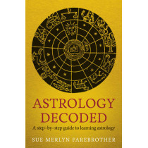 Astrology Decoded: a step by step guide to learning astrology by Sue Merlyn Farebrother, 9781846043130