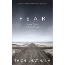 Fear: Essential Wisdom for Getting Through The Storm by Thich Nhat Hanh, 9781846043185