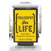 Philosophy for Life: And other dangerous situations by Jules Evans, 9781846043215