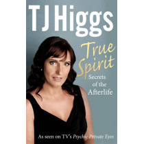 True Spirit: Secrets of the Afterlife by T. J. Higgs, 9781846043697