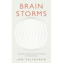 Brain Storms: The race to unlock the mysteries of Parkinson's by Jon Palfreman, 9781846044946