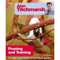 Alan Titchmarsh How to Garden: Pruning and Training by Alan Titchmarsh, 9781846074004