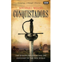 Conquistadors by Michael Wood, 9781846079726