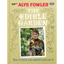 The Edible Garden: How to Have Your Garden and Eat It by Alys Fowler, 9781846079740