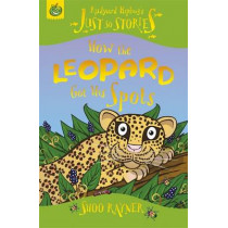 Just So Stories: How The Leopard Got His Spots by Shoo Rayner, 9781846164095