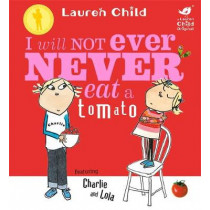 Charlie and Lola: I Will Not Ever Never Eat a Tomato Board Book by Lauren Child, 9781846168864