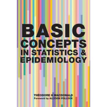 Basic Concepts in Statistics and Epidemiology by Theodore H. MacDonald, 9781846191244