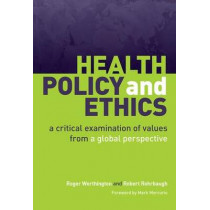 Health Policy and Ethics: A Critical Examination of Values from a Global Perspective by Roger P. Worthington, 9781846193101