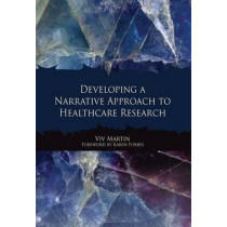 Developing a Narrative Approach to Healthcare Research by Viv Martin, 9781846194009