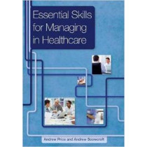 Essential Skills for Managing in Healthcare by Andrew Price, 9781846194801