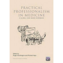 Practical Professionalism in Medicine: A Global Case-Based Workbook by Roger P. Worthington, 9781846195846