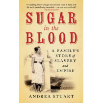 Sugar in the Blood: A Family's Story of Slavery and Empire by Andrea Stuart, 9781846270727