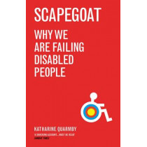 Scapegoat: Why We Are Failing Disabled People by Katharine Quarmby, 9781846273223