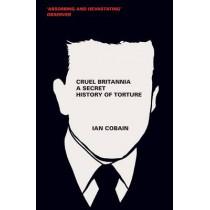 Cruel Britannia: A Secret History of Torture by Ian Cobain, 9781846273346