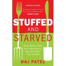 Stuffed And Starved: From Farm to Fork: The Hidden Battle For The World Food System by Raj Patel, 9781846274794