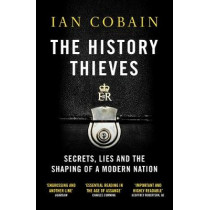 The History Thieves: Secrets, Lies and the Shaping of a Modern Nation by Ian Cobain, 9781846275852