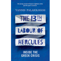 The 13th Labour of Hercules: Inside the Greek Crisis by Yannis Palaiologos, 9781846276248