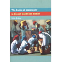 The Sense of Community in French Caribbean Fiction by Celia Britton, 9781846315008