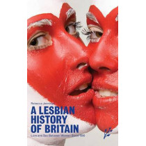 A Lesbian History of Britain: Love and Sex Between Women Since 1500 by Rebecca Jennings, 9781846450075