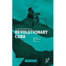 Competing Voices from Revolutionary Cuba: Fighting Words by John Kirk, 9781846450235