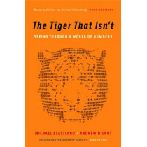 The Tiger That Isn't: Seeing Through a World of Numbers by Andrew Dilnot, 9781846681110