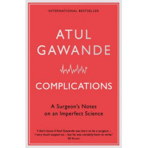 Complications: A Surgeon's Notes on an Imperfect Science by Atul Gawande, 9781846681325
