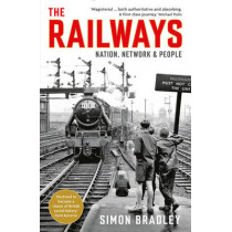 The Railways: Nation, Network and People by Simon Bradley, 9781846682131