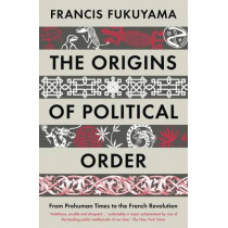 The Origins of Political Order: From Prehuman Times to the French Revolution by Francis Fukuyama, 9781846682575