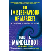 The (Mis)Behaviour of Markets: A Fractal View of Risk, Ruin and Reward by Benoit B. Mandelbrot, 9781846682629