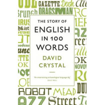 The Story of English in 100 Words by David Crystal, 9781846684289