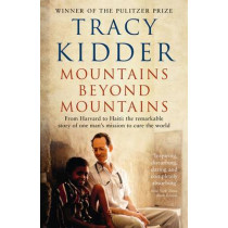 Mountains Beyond Mountains: One doctor's quest to heal the world by Tracy Kidder, 9781846684319