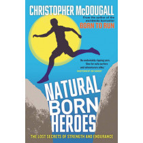 Natural Born Heroes: The Lost Secrets of Strength and Endurance by Christopher McDougall, 9781846684579