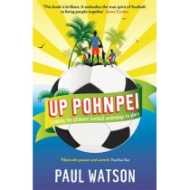 Up Pohnpei: Leading the ultimate football underdogs to glory by Paul Watson, 9781846685026