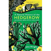 A Natural History of the Hedgerow: and ditches, dykes and dry stone walls by John Wright, 9781846685538
