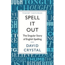 Spell It Out: The singular story of English spelling by David Crystal, 9781846685682