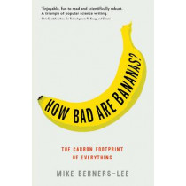 How Bad Are Bananas?: The carbon footprint of everything by Mike Berners-Lee, 9781846688911